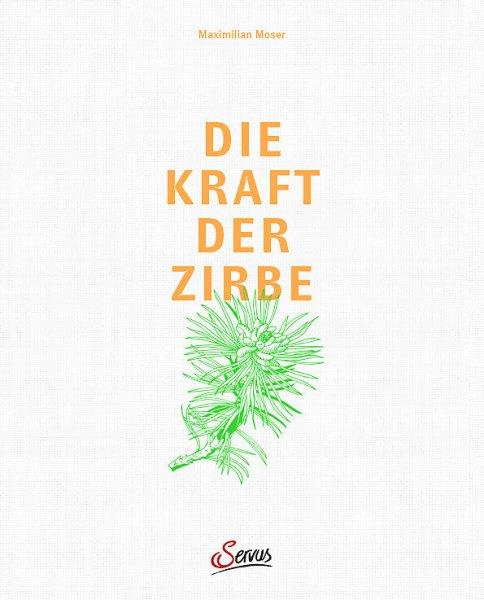 Die Kraft der Zirbe - das Buch von Maximilian Moser